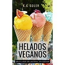 Helados Veganos (Sin Gluten, Sin Azúcar, Sin Lactosa): Recetas fáciles y