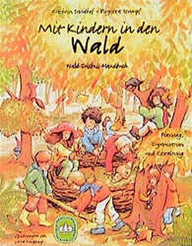 Mit Kindern in den Wald: Wald-Erlebnis-Handbuch. Planung, Organisation und Gestaltung - Mit Kindern Planung
