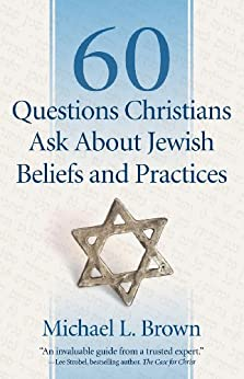 60 Questions Christians Ask About Jewish Beliefs and Practices by [Brown, Michael L.]