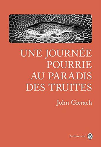 Une journée pourrie au paradis des truites - John Gierach