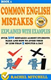 #8: Common English Mistakes Explained With Examples: Over 300 Mistakes Almost Students Make and How To Avoid Them In Less Than 5 Minutes A Day (Book 1)