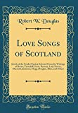 Love Songs of Scotland: Jewels of the Tender Passion Selected From the Writings of Burns, Tannahill, Scott, Ramsay, Lady Nairne, Macneill, Jamieson, Hogg, Douglas, Allan, and Others (Classic Reprint)