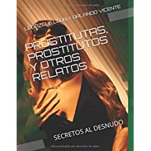 PROSTITUTAS,,PROSTITUTOS Y OTROS RELATOS: SECRETOS AL DESNUDO