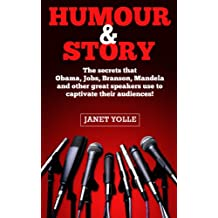 Humor and Story: The Secrets That Obama, Mandela, Branson, Jobs and Other Great Speakers Use to Captivate their Audience (English Edition)