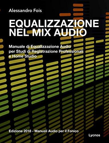 Equalizzazione nel Mix Audio: Manuale di Equalizzazione Audio professionale (Manuali Audio per il Fonico Vol. 1)