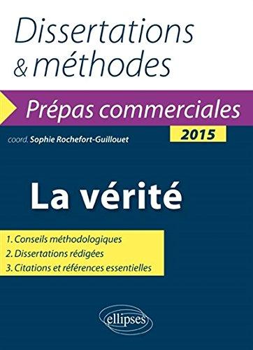 La Vérité. Dissertations & Méthodes Prépas Commerciales 2015