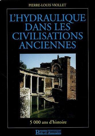 L'hydraulique dans les civilisations anciennes : 5000 ans d'histoire de Pierre-Louis Viollet (6 janvier 2005) Broch
