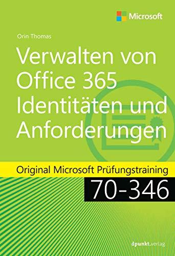 Verwalten von Office 365-Identitäten und -Anforderungen: Original Microsoft Prüfungstraining 70-346 (Microsoft Press)