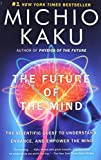The Future of the Mind: The Scientific Quest to Understand, Enhance, and Empower the Mind