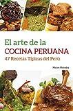 El Arte De La Cocina Peruana: 47 Recetas Típicas del Perú