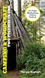 Camping and Woodcraft: A Handbook for Vacation Campers and for Travelers in the Wilderness (2 Volumes in 1)