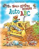 Mein großes buntes Auto-ABC. Ab 4 Jahren: Buchstaben lernen mit Baggern, Traktoren, Feuerwehrwagen, Polizeiautos, Rennwagen und vielem mehr