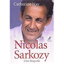 Nicolas Sarkozy. Uma Biografia