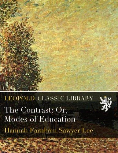 The Contrast: Or, Modes of Education por Hannah Farnham Sawyer Lee