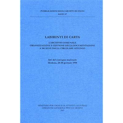 Labirinti Di Carta. L'archivio Comunale. Organizzazione E Gestione Della Documentazione A 100 Anni Dalla Circolare Astengo