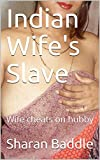 Indian Wife's Slave: Wife cheats on hubby (Indian wife and her cuckold Book 1)