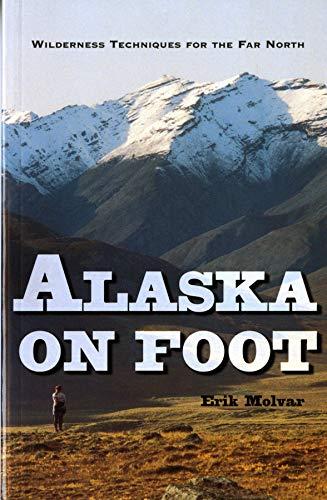 Alaska on Foot: Wilderness Techniques for the Far North (Hiking & Climbing) por Erik Molvar