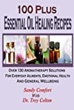 100 Plus Essential Oil Healing Recipes :Over 130 Aromatherapy Solutions For Ever