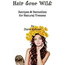Hair Gone Wild!: Recipes & Remedies for Natural Tresses: 3 by Diane Kidman (15-Aug-2012) Paperback