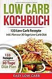 LOW CARB KOCHBUCH: 133 Low Carb Rezepte inkl. Plan zur 30 Tage Low Carb Diät