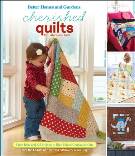 Cherished Quilts for Babies and Kids: From Baby and Kid Projects to High School Graduation Gifts (Better Homes and Gardens Cooking) by Better Homes and Gardens (2010-08-06) par Better Homes and Gardens
