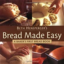 Bread Made Easy: A Baker's First Bread Book by Beth Hensperger (1999-12-01)
