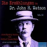 Die Erzählungen des Dr. John H. Watson: Short Mystery Stories von Sir Arthur Conan Doyle 2