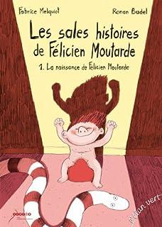 Les sales histoires de Félicien Moutarde (001) : La naissance de Félicien Moutarde (T.1)