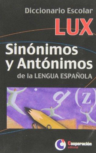 Dicc. escolar lux sinonimos y antonimos de la lengua española por Aa.Vv.