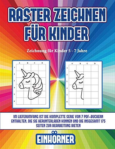 Zeichnung für Kinder 5 - 7 Jahre (Raster zeichnen für Kinder - Einhörner): Dieses Buch bringt Kindern bei, wie man Comic-Tiere mit Hilfe von Rastern zeichnet