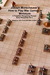Joseph Morschauser's How to Play War Games in Miniature: A Forgotten Wargaming Pioneer Early Wargames Vol. 3