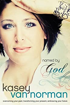 Named by God: Overcoming Your Past, Transforming Your Present, Embracing Your Future by [Van Norman, Kasey]