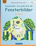 BROCKHAUSEN Bastelbuch Bd. 9 - Ausschneiden: Das große Buch der Fensterbilder: Im Zirkus (Kleine Entdecker)