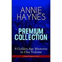ANNIE HAYNES Premium Collection – 8 Golden Age Mysteries in One Volume (Crime & Suspense Series): Abbey Court Murder, Blue Diamond, House in Charlton Crescent, ... & Crystal Beads Murder (English Edition)