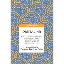 Digital HR: A Critical Management Approach to the Digitilization of Organizations