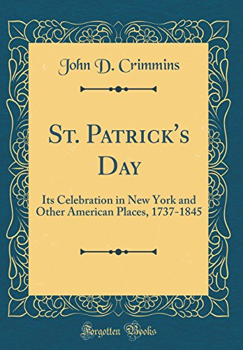 ts Celebration in New York and Other American Places, 1737-1845 (Classic Reprint) (Geschichte Der St. Patricks Day)