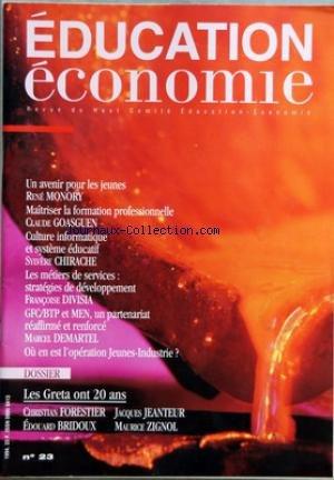 EDUCATION ECONOMIE [No 23] du 01/07/1994 - SOMMAIRE - EDITORIAL - INTERVIEW DE RENE MONORY PRESIDENT DU SENAT - POINT DE VUE - INTERVIEW DE CLAUDE GOASGUEN - HAUT COMITE ACTUALITE - CULTURE INFORMATIQUE ET SYSTEME EDUCATIF PAR SYLVERE CHIRACHE - LES METIERS DE SERVICE PAR FRANCOISE DIVISIA - PARTENAIRES - GFC-BTP EN MEN UN PARTENARIAT REAFFIRME ET RENFORCE PAR MARCEL MALMARTEL - LES ACADEMIES - LEURS COMITES ACADEMIQUES LEURS REALISATIONS - DOSSIER - LES GREAT ONT 20 ANS PAR CHRISTIAN FORESTIER