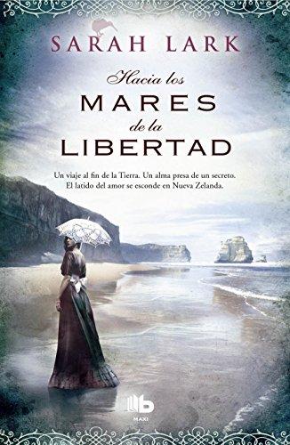 Hacia los mares de la libertad (Trilogía del árbol Kauri 1) (B DE BOLSILLO) por Sarah Lark