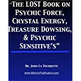 The LOST Book on Psychic Force,  Crystal Energy, Treasure Dowsing, & Psychic Sensitive's (English Edition)