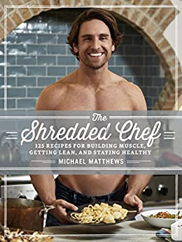 The Shredded Chef: 120 Recipes for Building Muscle, Getting Lean, and Staying Healthy (The Muscle for Life Series Book 3) (English Edition) von [Matthews, Michael]