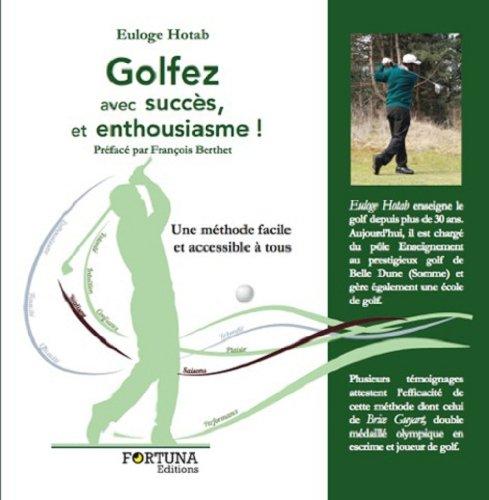 Golfez avec succès et enthousiasme, Une méthode facile et accessible à tous