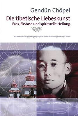 Die tibetische Liebeskunst Eros, Ekstase und spirituelle Heilung