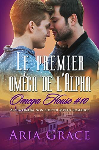 Le premier oméga de l'Alpha: M/M Non Shifter MPreg Romance (Omega House t. 10) par Aria Grace