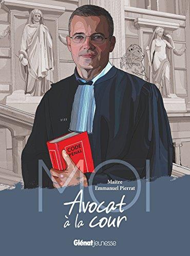 Moi, Maître Emmanuel Pierrat, avocat à la Cour par Emmanuel Pierrat