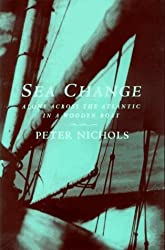 Sea Change: Alone Across the Atlantic in a Wooden Boat by Peter Nichols (1997-06-01)