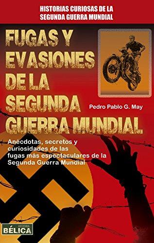 Fugas Y Evasiones De La Segunda Guerra Mundial (History of War) por Pedro Pablo G. May