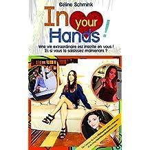 IN YOUR HANDS ! Une vie extraordinaire est inscrite en vous... Et si vous la saisissiez maintenant ?