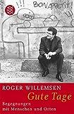 Gute Tage: Begegnungen mit Menschen und Orten - Roger Willemsen
