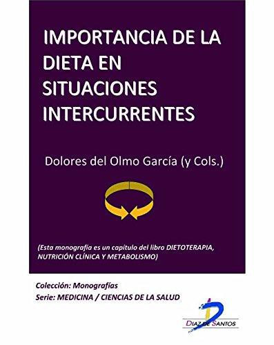Importancia de la dieta en situaciones intercurrentes (Este capítulo pertenece al libro Dietoterapia, nutrición clínica y metabolismo): 1 por Dolores Del Olmo García