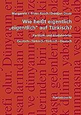"""Wie heißt eigentlich """"eigentlich"""" auf Türkisch? Partikeln und Modalwörter: Deutsch-Türkisch / Türkisch-Deutsch, mit Übungen und Schlüssel"""